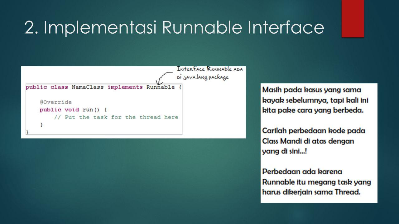 2. Implementasi Runnable Interface