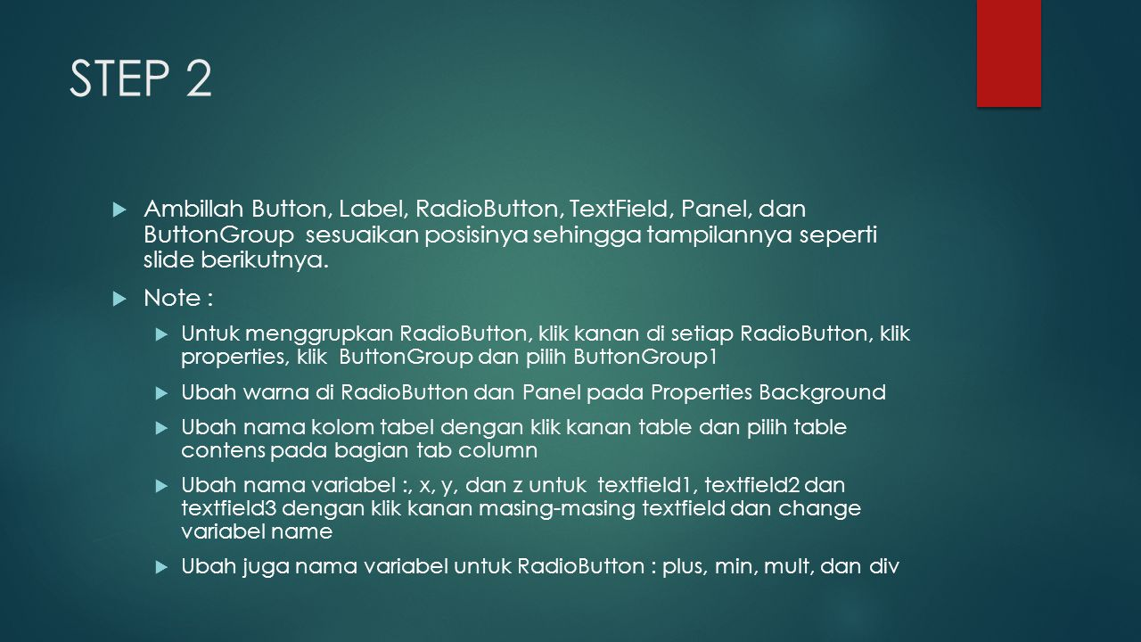 STEP 2  Ambillah Button, Label, RadioButton, TextField, Panel, dan ButtonGroup sesuaikan posisinya sehingga tampilannya seperti slide berikutnya.