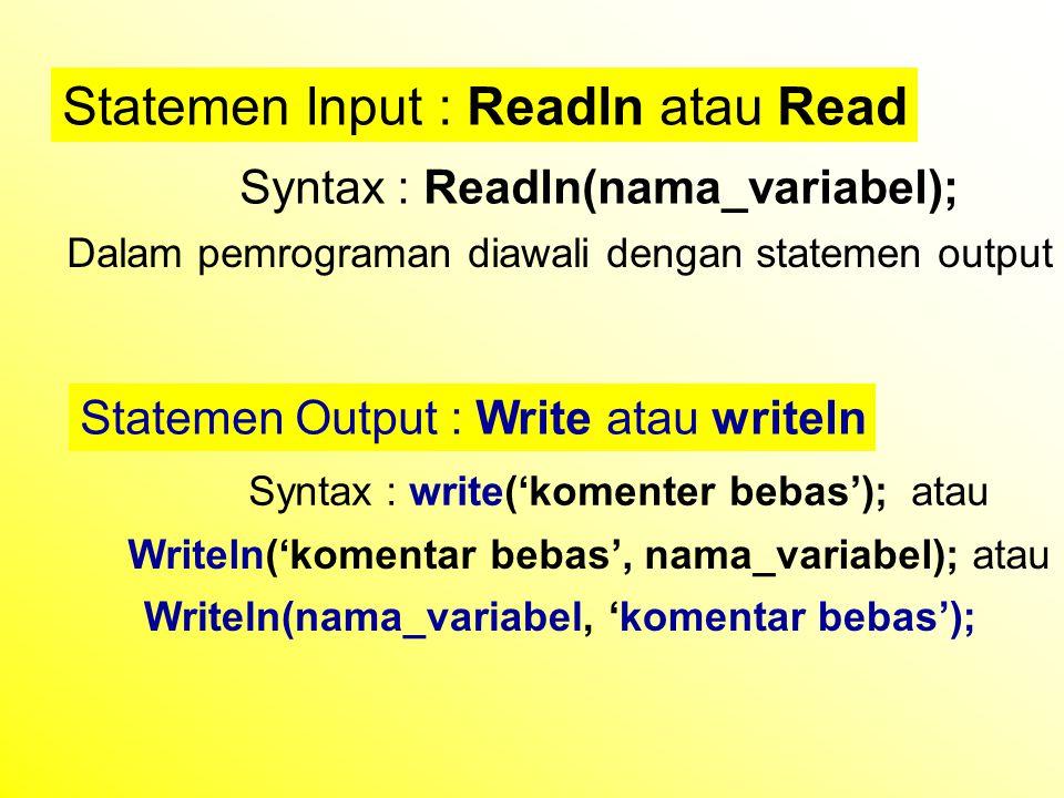 Statemen Input : Readln atau Read Syntax : Readln(nama_variabel); Dalam pemrograman diawali dengan statemen output Statemen Output : Write atau writel