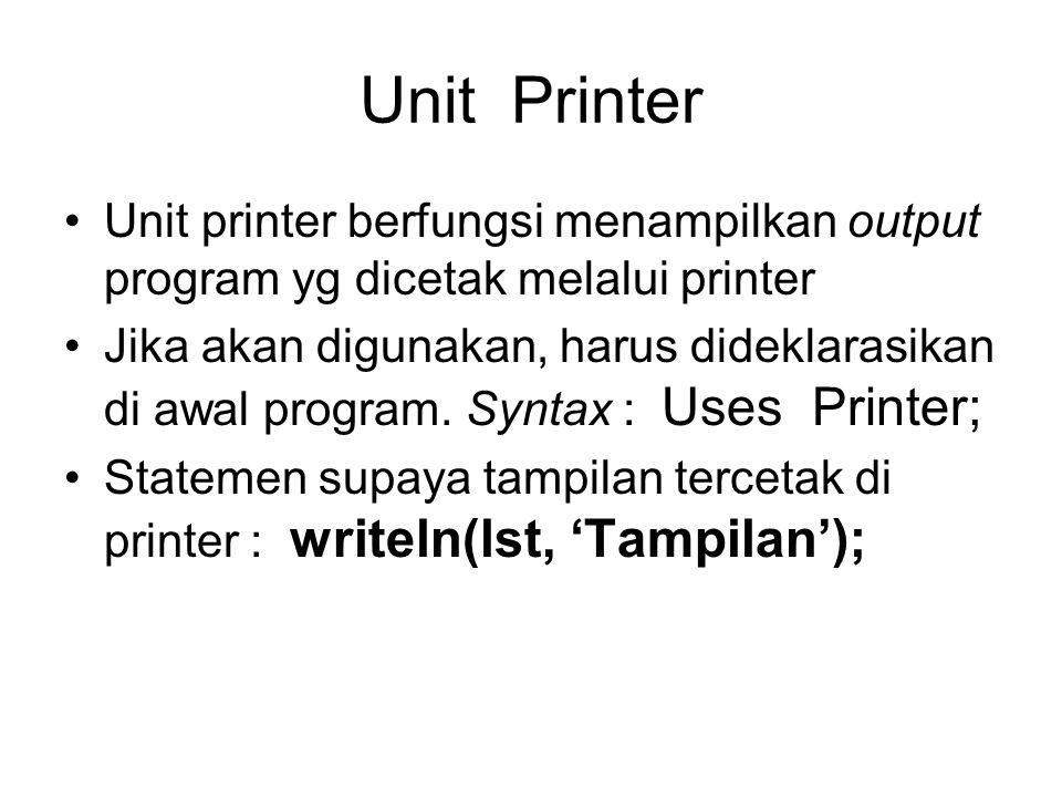 Unit Printer Unit printer berfungsi menampilkan output program yg dicetak melalui printer Jika akan digunakan, harus dideklarasikan di awal program. S