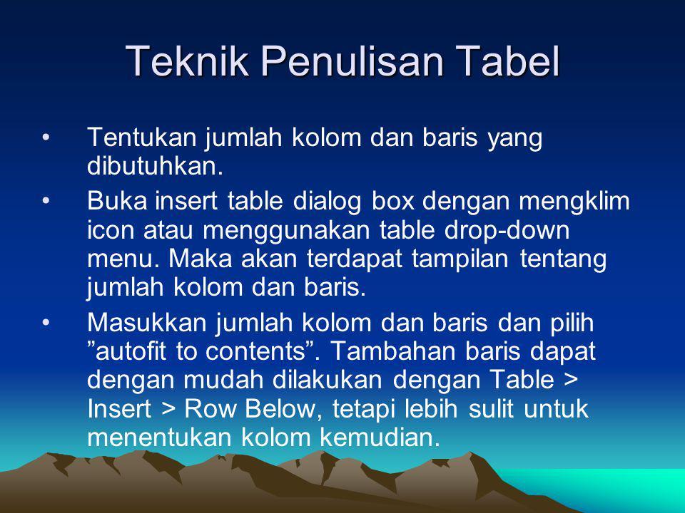 Teknik Penulisan Tabel Tentukan jumlah kolom dan baris yang dibutuhkan.