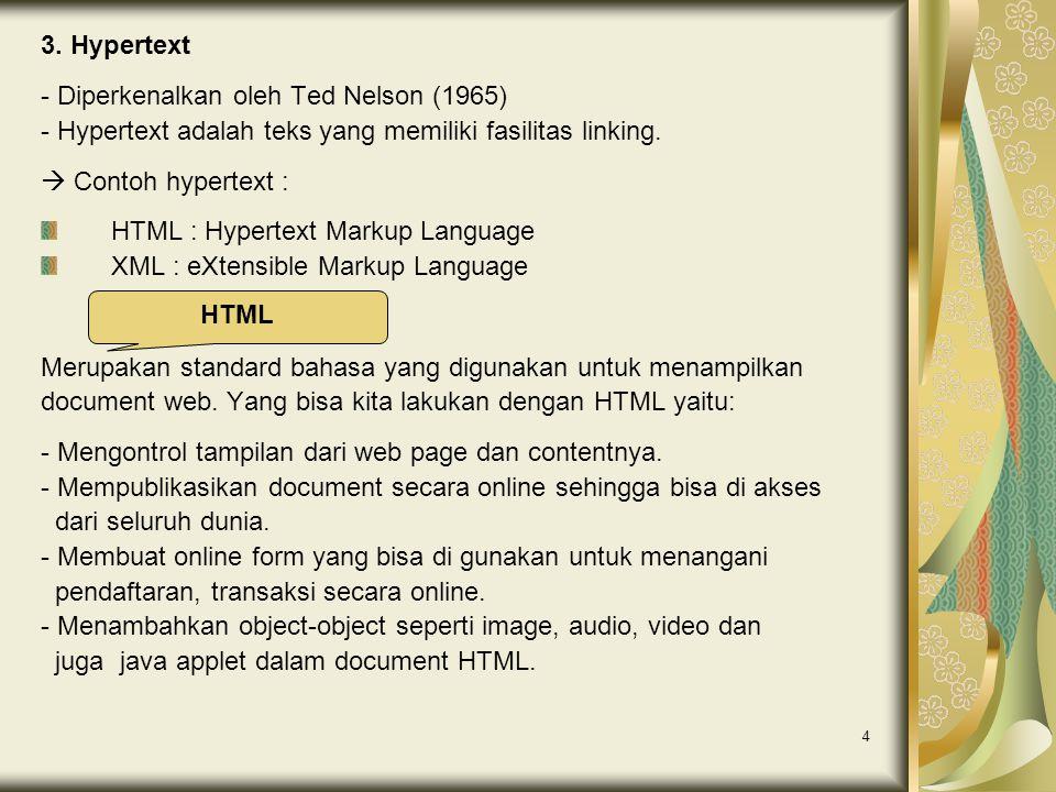4 3. Hypertext - Diperkenalkan oleh Ted Nelson (1965) - Hypertext adalah teks yang memiliki fasilitas linking.  Contoh hypertext : HTML : Hypertext M