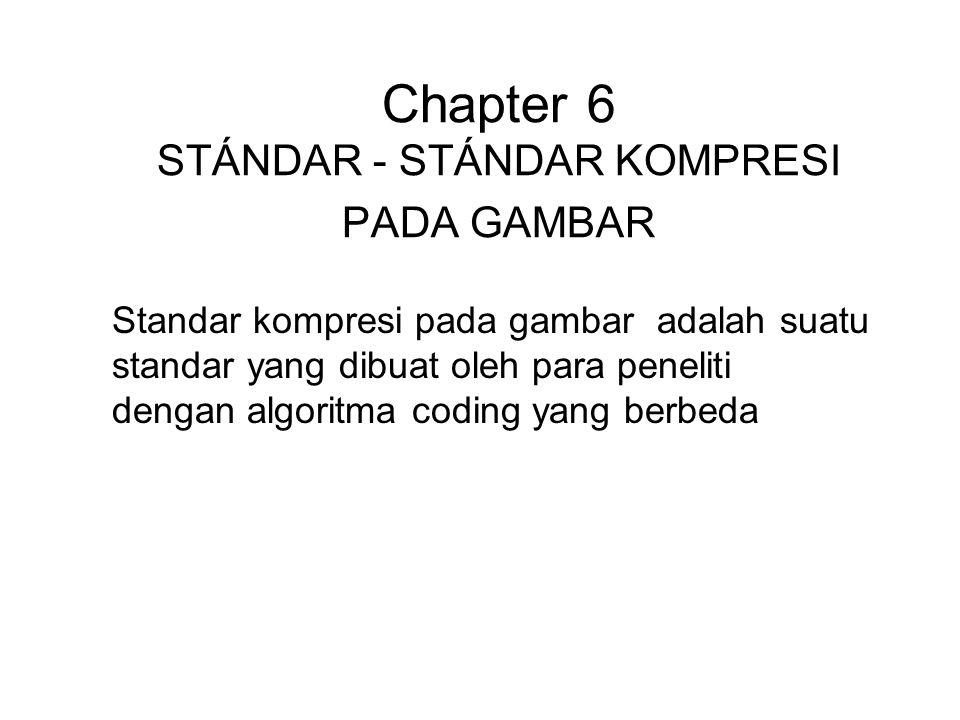 Chapter 6 STÁNDAR - STÁNDAR KOMPRESI PADA GAMBAR Standar kompresi pada gambar adalah suatu standar yang dibuat oleh para peneliti dengan algoritma cod