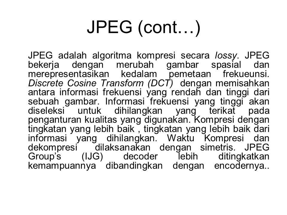 JPEG (cont…) JPEG adalah algoritma kompresi secara lossy. JPEG bekerja dengan merubah gambar spasial dan merepresentasikan kedalam pemetaan frekueunsi