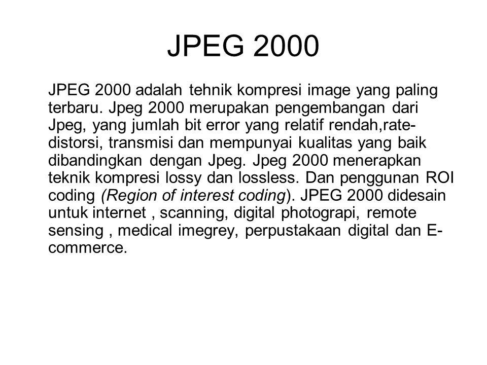 JPEG 2000 JPEG 2000 adalah tehnik kompresi image yang paling terbaru. Jpeg 2000 merupakan pengembangan dari Jpeg, yang jumlah bit error yang relatif r