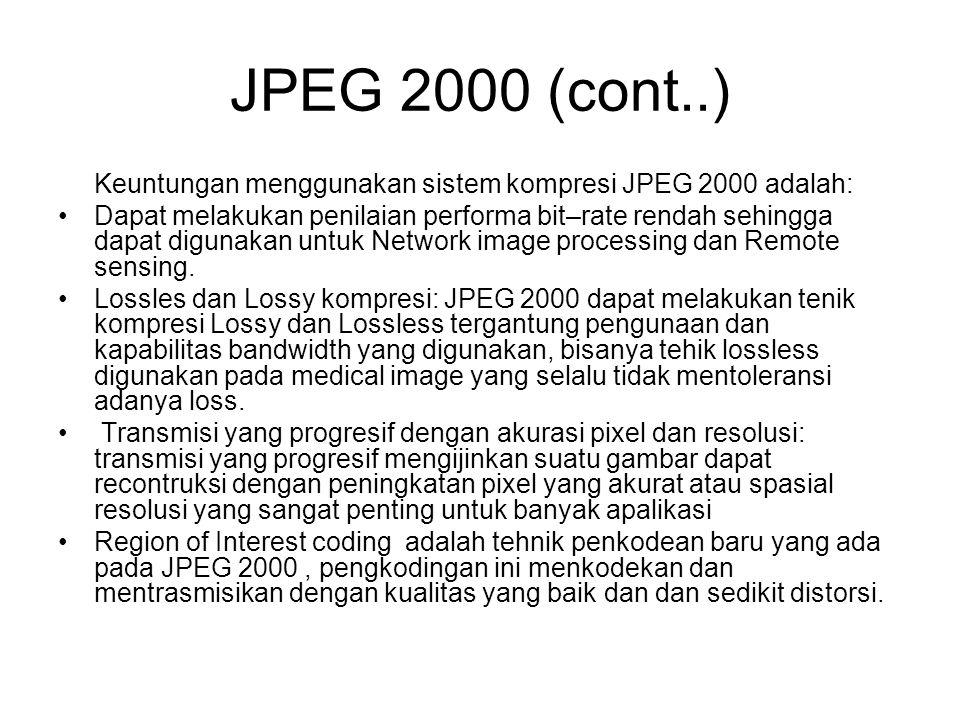 JPEG 2000 (cont..) Keuntungan menggunakan sistem kompresi JPEG 2000 adalah: Dapat melakukan penilaian performa bit–rate rendah sehingga dapat digunaka