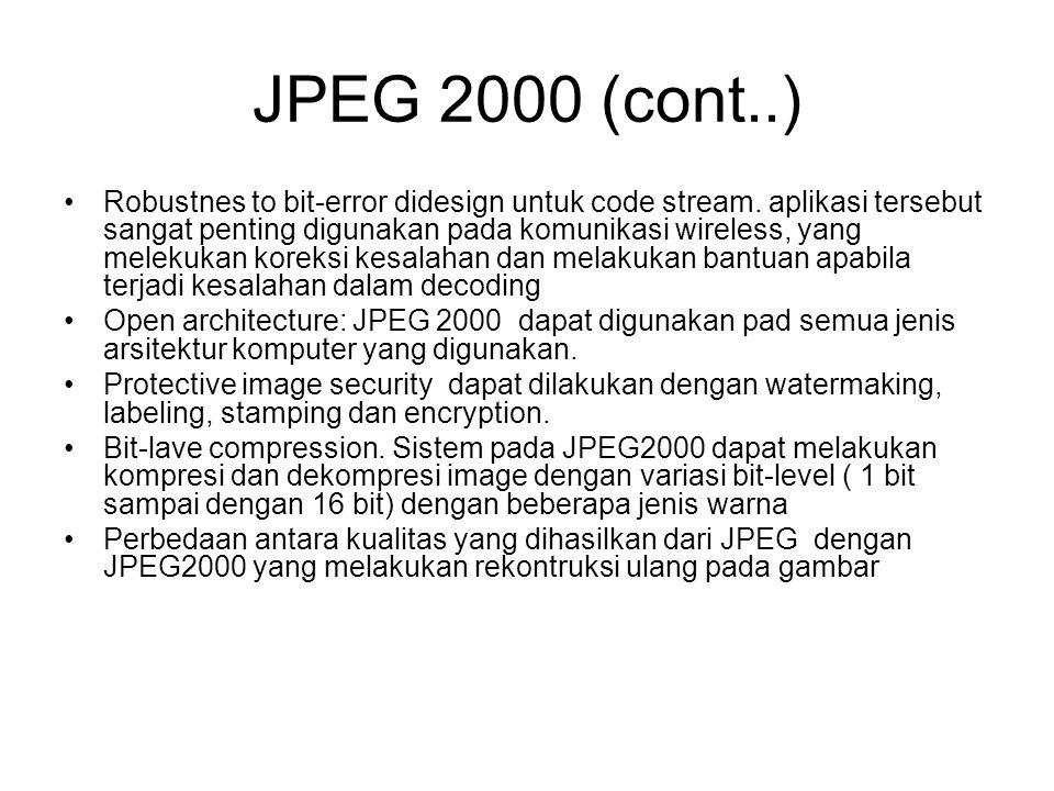 JPEG 2000 (cont..) Robustnes to bit-error didesign untuk code stream. aplikasi tersebut sangat penting digunakan pada komunikasi wireless, yang meleku