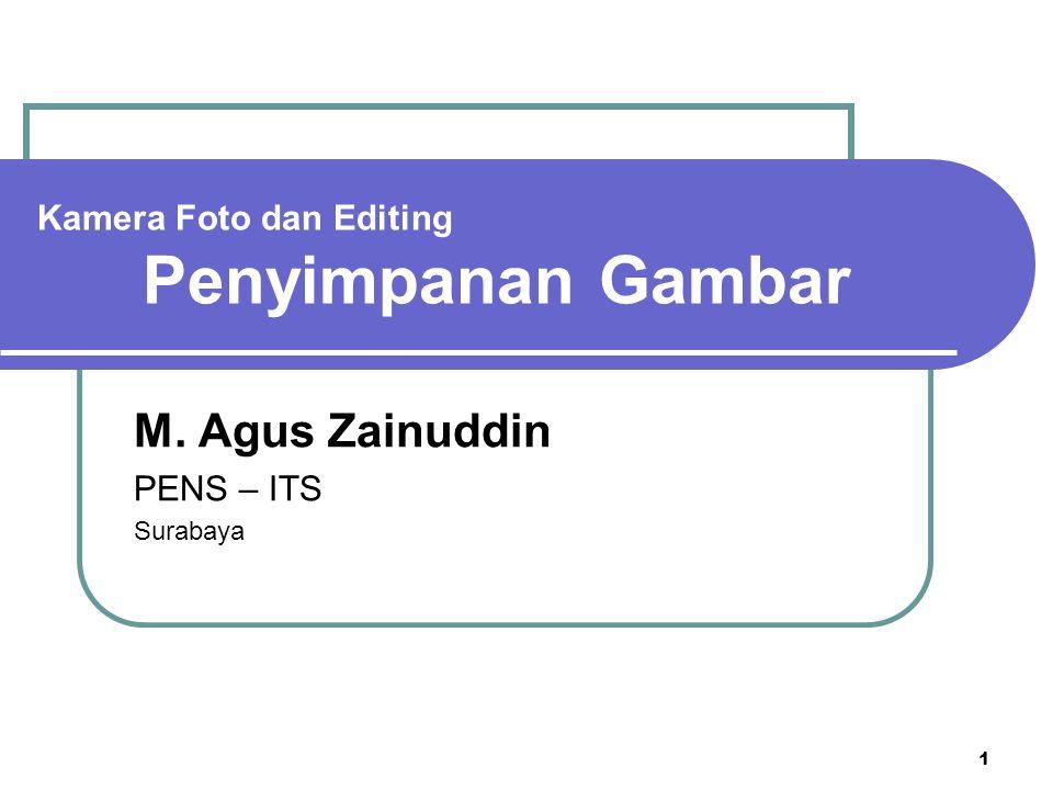 1 Kamera Foto dan Editing Penyimpanan Gambar M. Agus Zainuddin PENS – ITS Surabaya