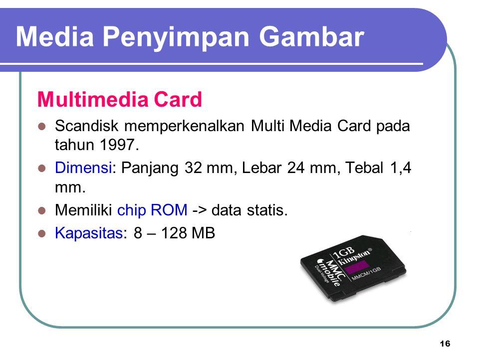 16 Multimedia Card Scandisk memperkenalkan Multi Media Card pada tahun 1997. Dimensi: Panjang 32 mm, Lebar 24 mm, Tebal 1,4 mm. Memiliki chip ROM -> d