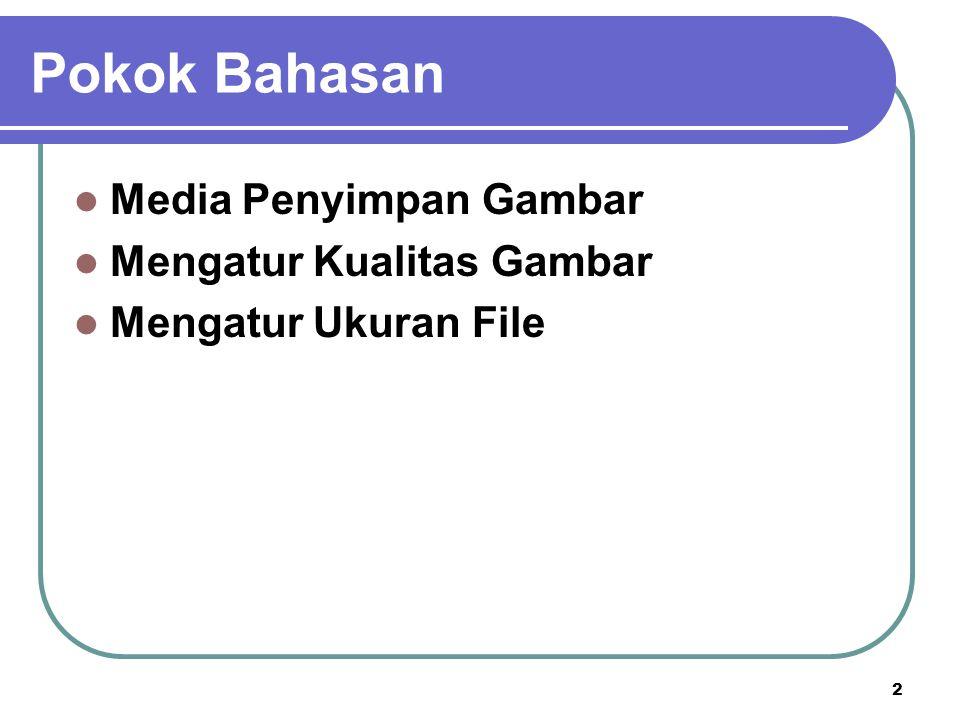 2 Pokok Bahasan Media Penyimpan Gambar Mengatur Kualitas Gambar Mengatur Ukuran File
