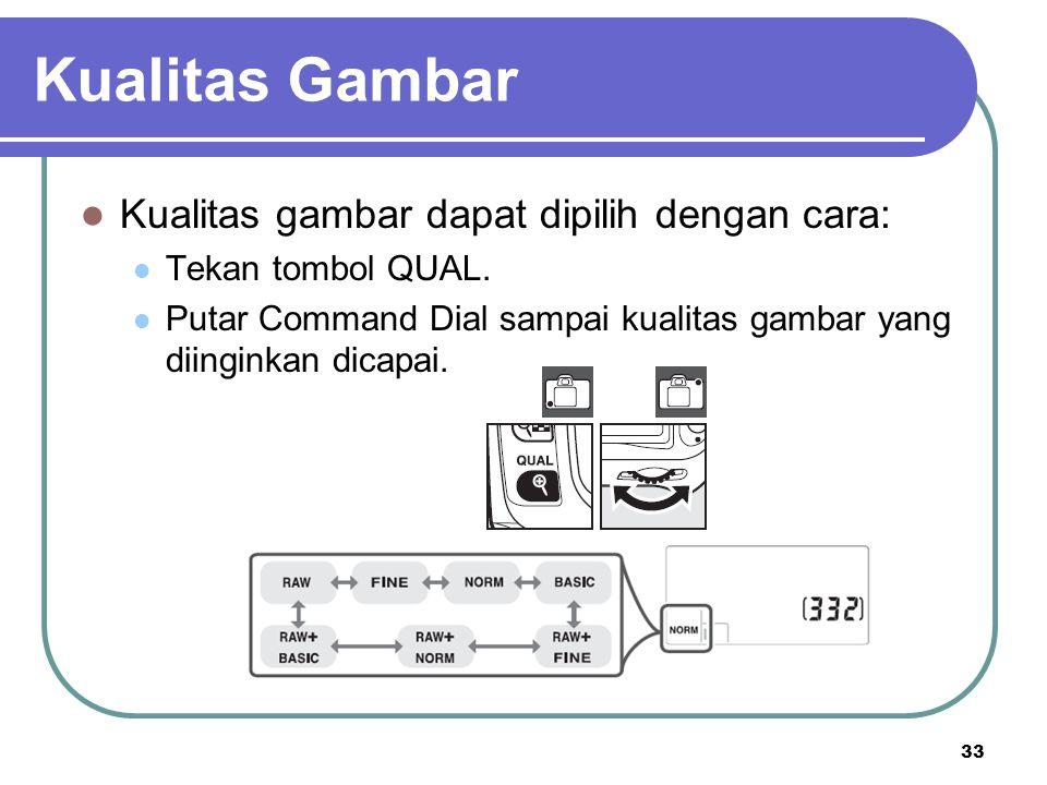 33 Kualitas gambar dapat dipilih dengan cara: Tekan tombol QUAL. Putar Command Dial sampai kualitas gambar yang diinginkan dicapai. Kualitas Gambar