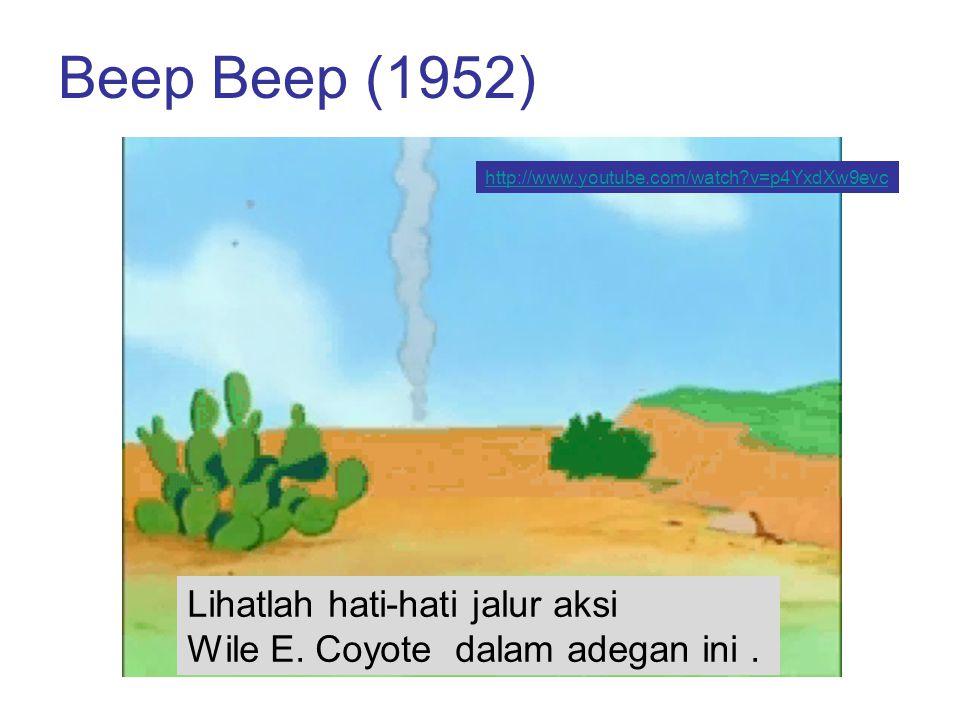 Beep Beep (1952) http://www.youtube.com/watch?v=p4YxdXw9evc Lihatlah hati-hati jalur aksi Wile E. Coyote dalam adegan ini.