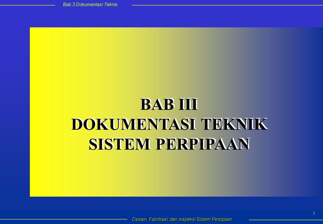 Bab 3 Dokumentasi Teknis Desain, Fabrikasi, dan inspeksi Sistem Perpipaan 1 BAB III DOKUMENTASI TEKNIK SISTEM PERPIPAAN BAB III DOKUMENTASI TEKNIK SISTEM PERPIPAAN