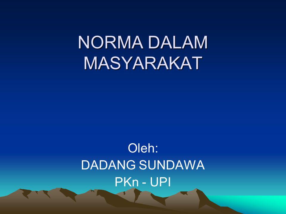 NORMA DALAM MASYARAKAT Oleh: DADANG SUNDAWA PKn - UPI