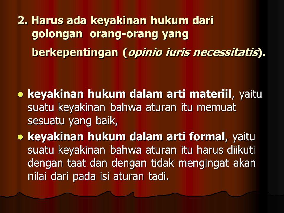 Untuk menjadi kebiasaan, maka diperlukan syarat-syarat : 1. Harus ada perbuatan atau tindakan yang semacam dalam keadaan yang sama dan harus selalu di