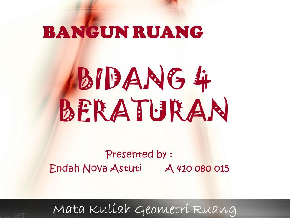 BANGUN RUANG BIDANG 4 BERATURAN Presented by : Endah Nova AstutiA 410 080 015 Mata Kuliah Geometri Ruang