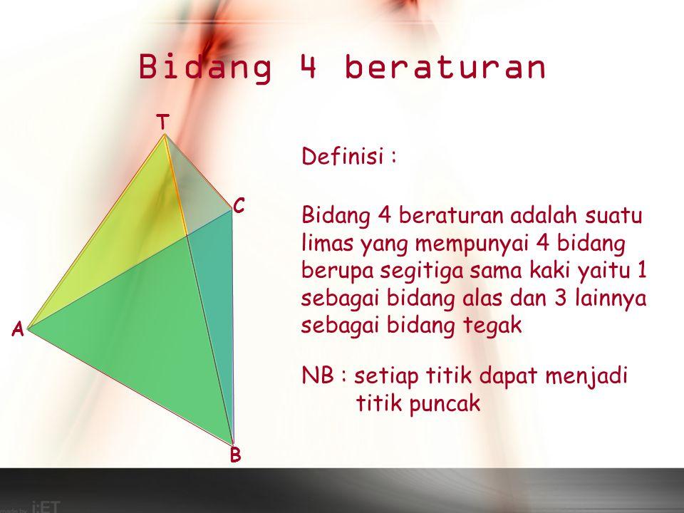Bidang 4 beraturan Definisi : Bidang 4 beraturan adalah suatu limas yang mempunyai 4 bidang berupa segitiga sama kaki yaitu 1 sebagai bidang alas dan