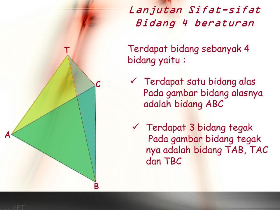 Menentukan tinggi bidang 4 beraturan Gambar bidang 4 beraturan T.ABC Gambarlah garis tinggi bidang alas segitiga sama sisi ABC (mempunyai titik persekutuan di T' T A C B Tarik garis dari titik T ke T' Tinggi bidang 4 beraturan di samping adalah TT' T' t