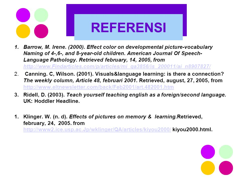 1.Barrow, M. Irene. (2000). Effect color on developmental picture-vocabulary Naming of 4-,6-, and 8-year-old children. American Journal Of Speech- Lan