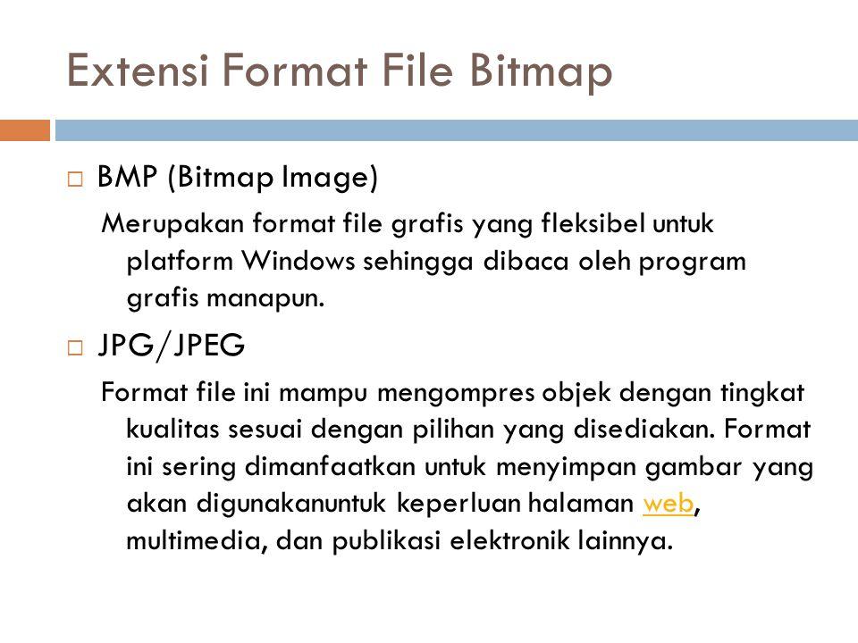 Extensi Format File Bitmap  BMP (Bitmap Image) Merupakan format file grafis yang fleksibel untuk platform Windows sehingga dibaca oleh program grafis manapun.