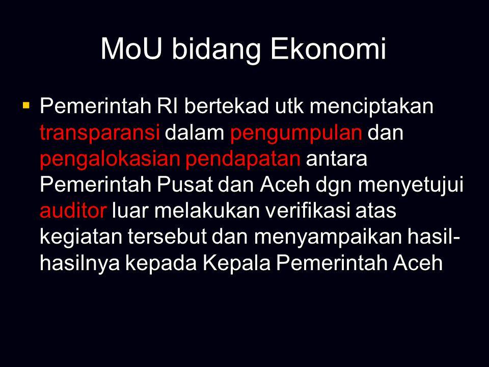 MoU bidang Ekonomi  Aceh melaksanakan pembangunan dan pengelolaan semua pelabuhan laut dan pelabuhan udara dalam wilayah Aceh  Aceh akan menikmati perdagangan bebas dgn semua bagian RI tanpa hambatan pajak, tarif ataupun hambatan lainnya  Aceh akan menikmati akses langsung dan tanpa hambatan ke negara-negara asing, melalui laut dan udara