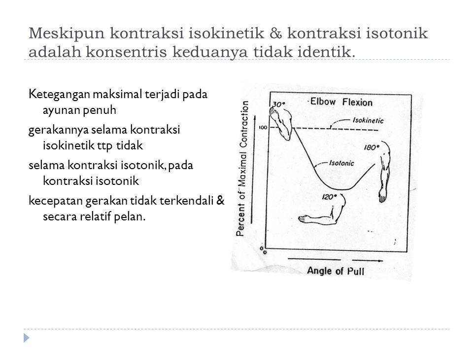 Meskipun kontraksi isokinetik & kontraksi isotonik adalah konsentris keduanya tidak identik. Ketegangan maksimal terjadi pada ayunan penuh gerakannya