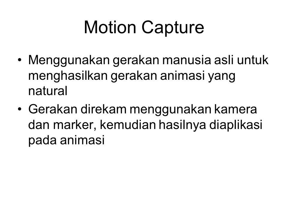 Motion Capture Menggunakan gerakan manusia asli untuk menghasilkan gerakan animasi yang natural Gerakan direkam menggunakan kamera dan marker, kemudian hasilnya diaplikasi pada animasi
