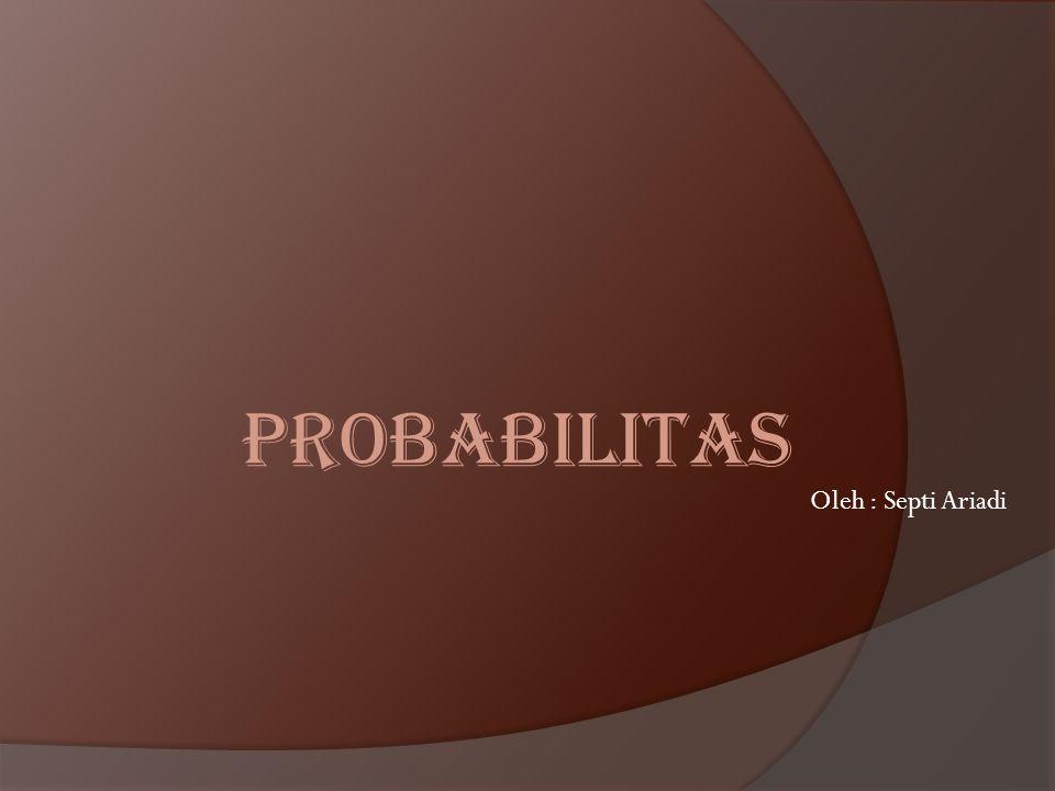 Pengertian umum Definisi : Kemungkinan terjadinya suatu peristiwa diantara seluruh peristiwa yang mungkin terjadi.