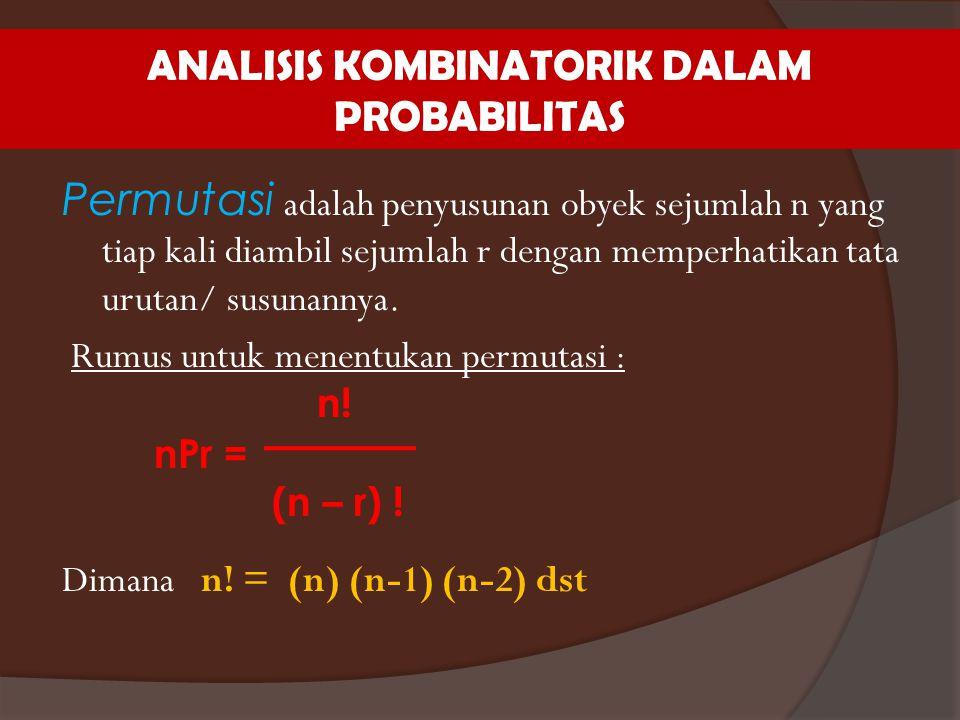 ANALISIS KOMBINATORIK DALAM PROBABILITAS Permutasi adalah penyusunan obyek sejumlah n yang tiap kali diambil sejumlah r dengan memperhatikan tata urut