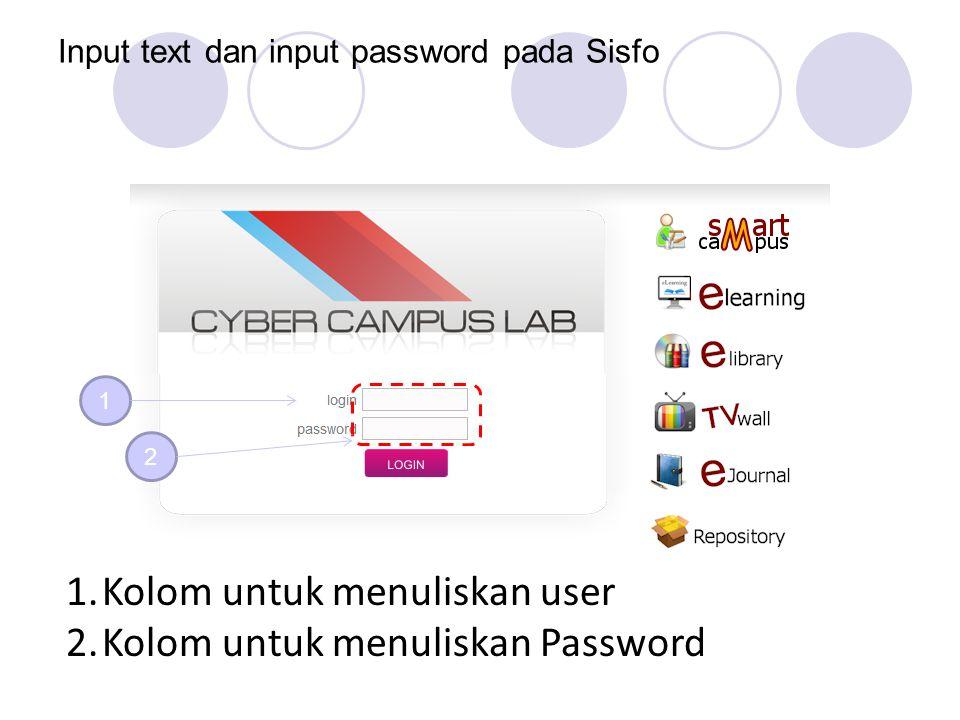 Input text dan input password pada Sisfo 1 2 1.Kolom untuk menuliskan user 2.Kolom untuk menuliskan Password