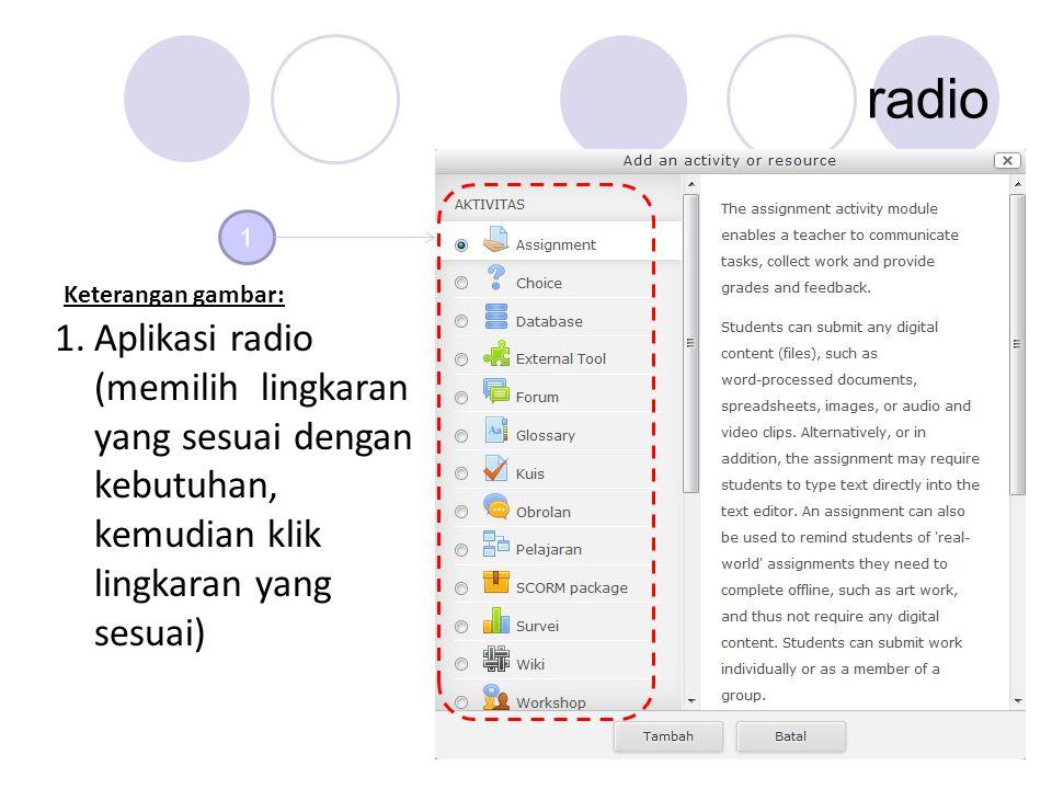 radio 1 1.Aplikasi radio (memilih lingkaran yang sesuai dengan kebutuhan, kemudian klik lingkaran yang sesuai) Keterangan gambar: