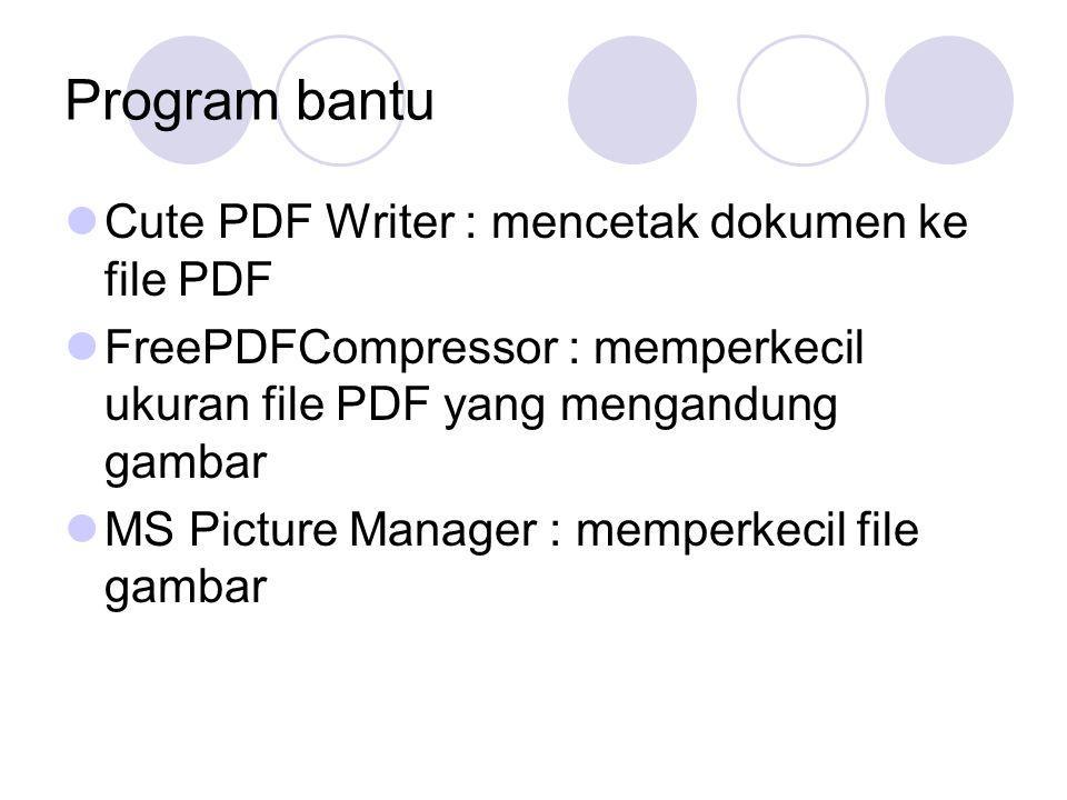 Program bantu Cute PDF Writer : mencetak dokumen ke file PDF FreePDFCompressor : memperkecil ukuran file PDF yang mengandung gambar MS Picture Manager : memperkecil file gambar