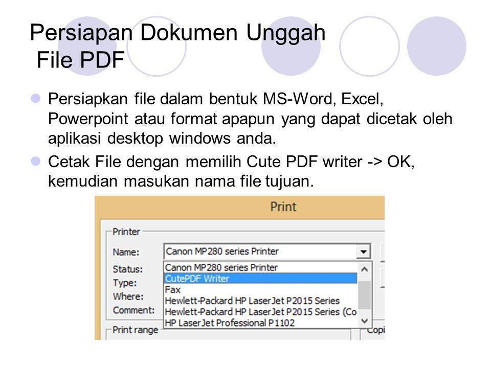 Persiapan Dokumen Unggah File PDF Persiapkan file dalam bentuk MS-Word, Excel, Powerpoint atau format apapun yang dapat dicetak oleh aplikasi desktop windows anda.