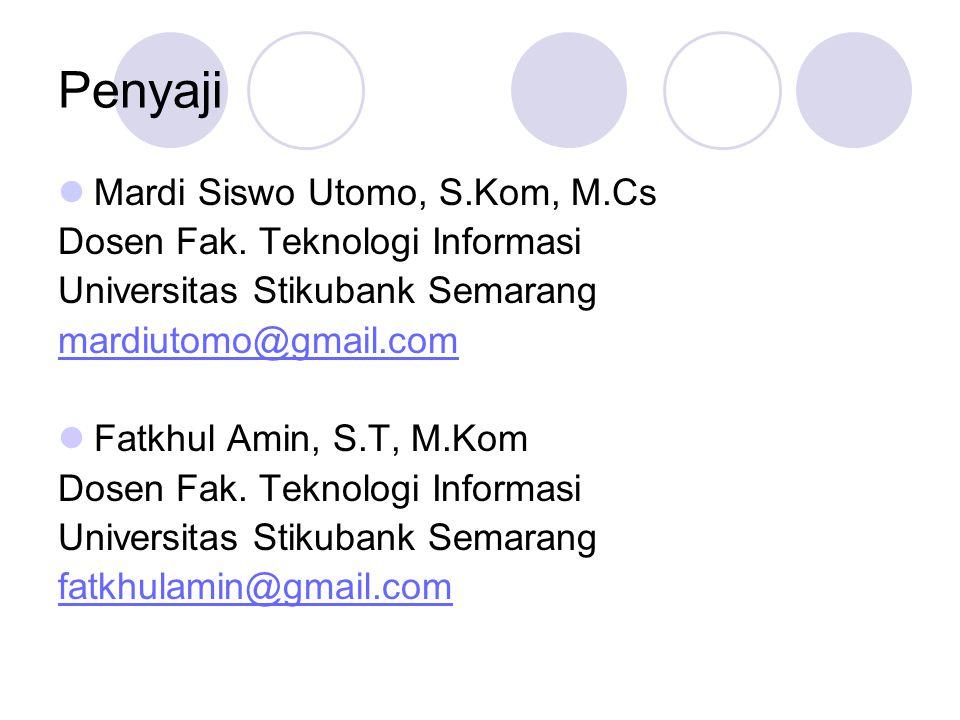 Penyaji Mardi Siswo Utomo, S.Kom, M.Cs Dosen Fak. Teknologi Informasi Universitas Stikubank Semarang mardiutomo@gmail.com Fatkhul Amin, S.T, M.Kom Dos