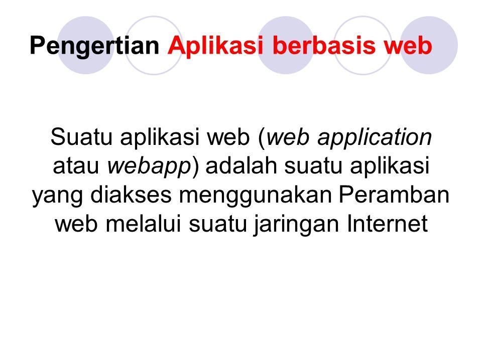 Pengertian Aplikasi berbasis web Suatu aplikasi web (web application atau webapp) adalah suatu aplikasi yang diakses menggunakan Peramban web melalui suatu jaringan Internet