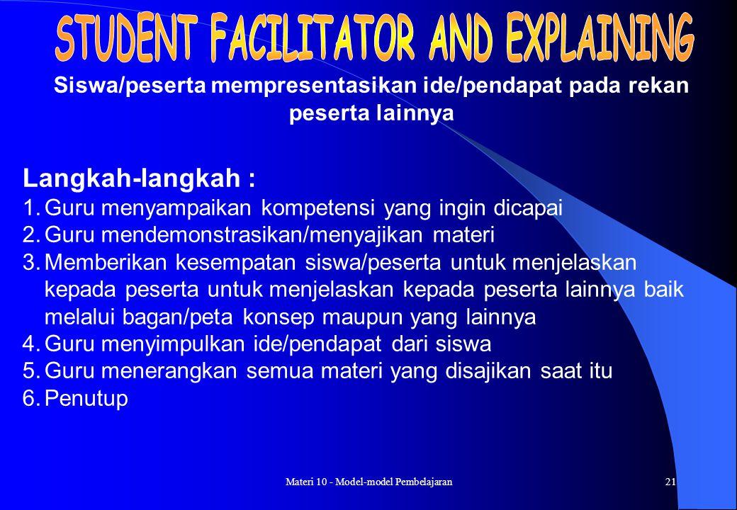 Materi 10 - Model-model Pembelajaran20 Langkah-langkah : 1.Guru menyampaikan materi yang akan disajikan 2.Guru membentuk kelompok-kelompok dan memangg