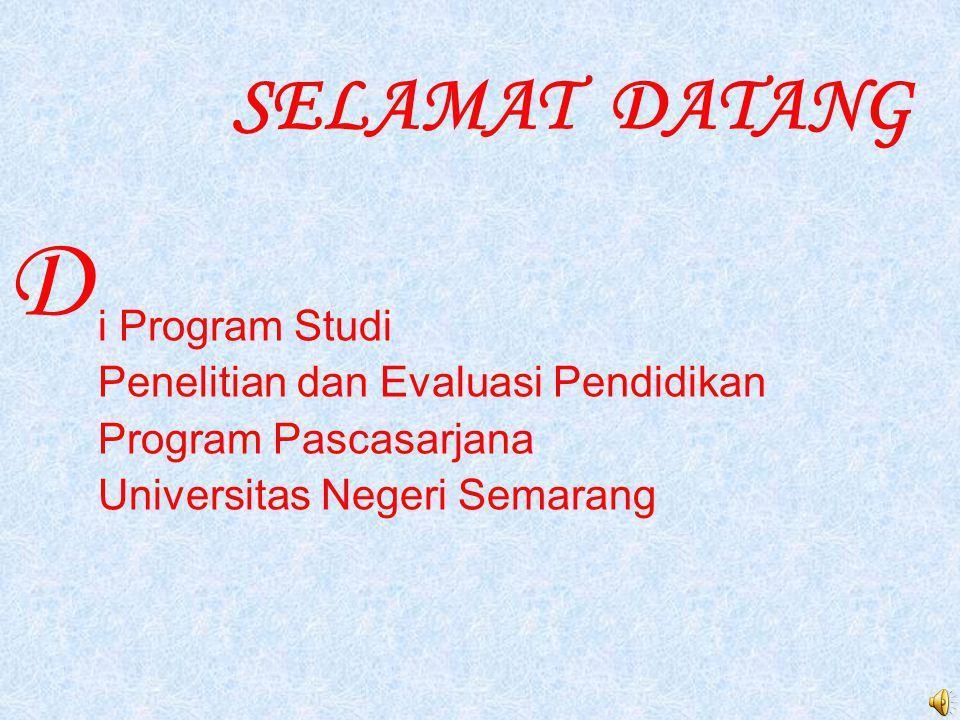 i Program Studi Penelitian dan Evaluasi Pendidikan Program Pascasarjana Universitas Negeri Semarang D SELAMAT DATANG