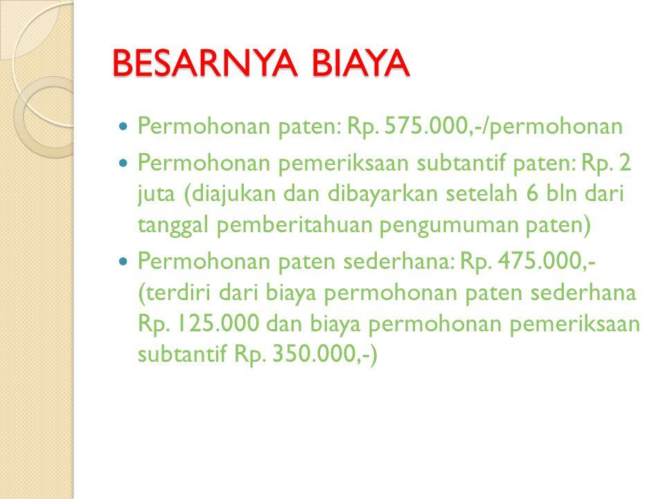 BESARNYA BIAYA Permohonan paten: Rp. 575.000,-/permohonan Permohonan pemeriksaan subtantif paten: Rp. 2 juta (diajukan dan dibayarkan setelah 6 bln da