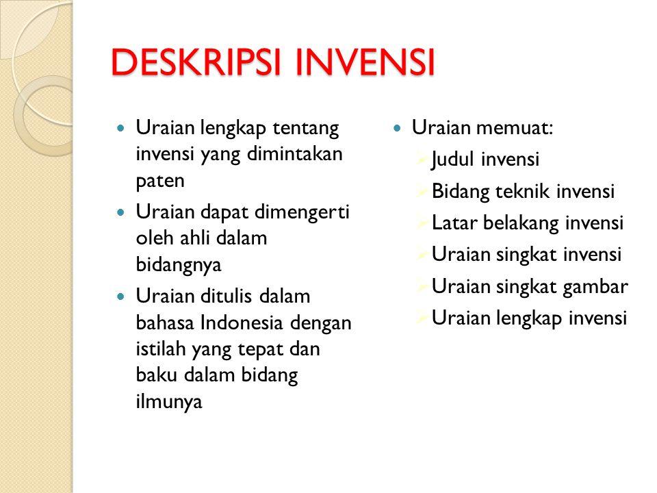DESKRIPSI INVENSI Uraian lengkap tentang invensi yang dimintakan paten Uraian dapat dimengerti oleh ahli dalam bidangnya Uraian ditulis dalam bahasa I