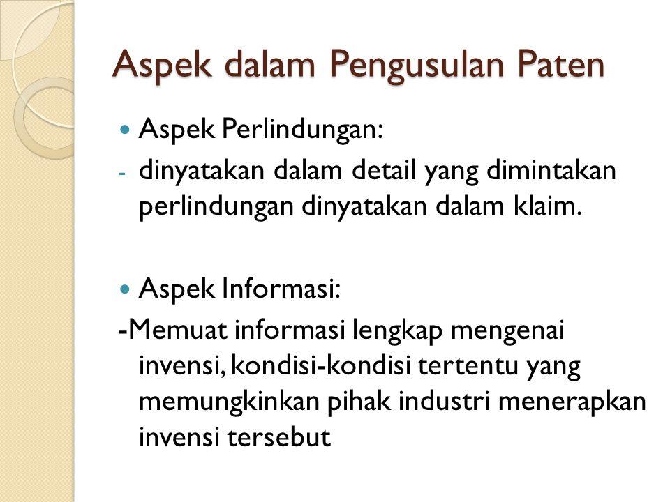 Aspek dalam Pengusulan Paten Aspek Perlindungan: - dinyatakan dalam detail yang dimintakan perlindungan dinyatakan dalam klaim. Aspek Informasi: -Memu