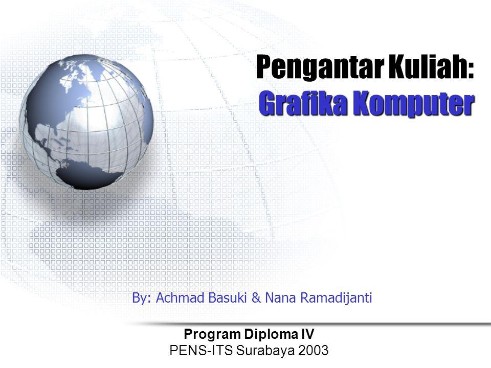 Pengantar Kuliah: Grafika Komputer Program Diploma IV PENS-ITS Surabaya 2003 By: Achmad Basuki & Nana Ramadijanti