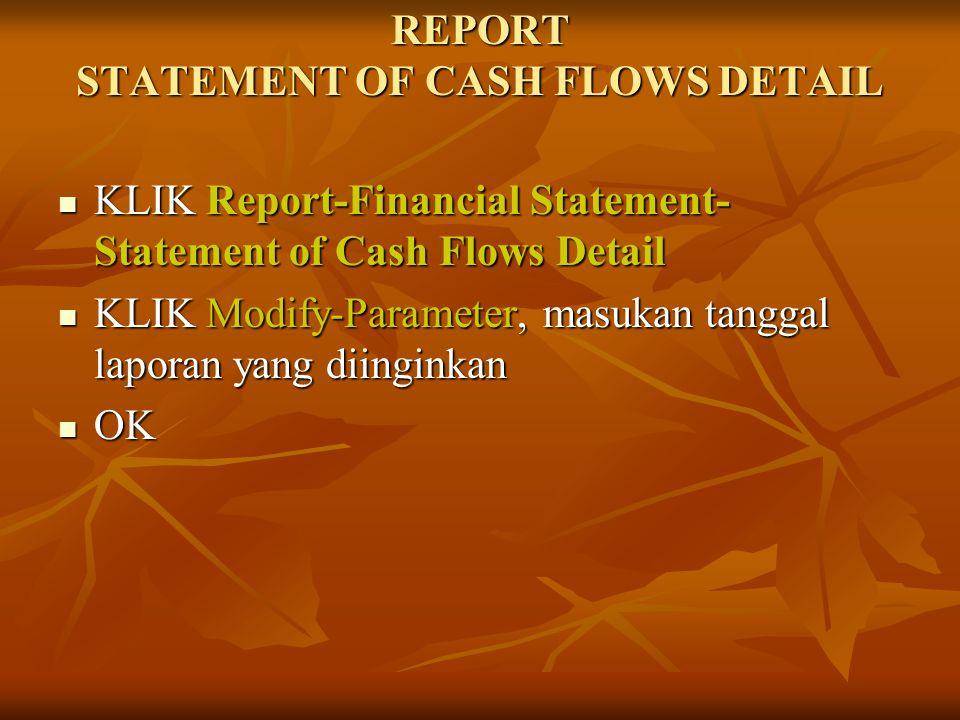 REPORT STATEMENT OF CASH FLOWS DETAIL KLIK Report-Financial Statement- Statement of Cash Flows Detail KLIK Report-Financial Statement- Statement of Ca