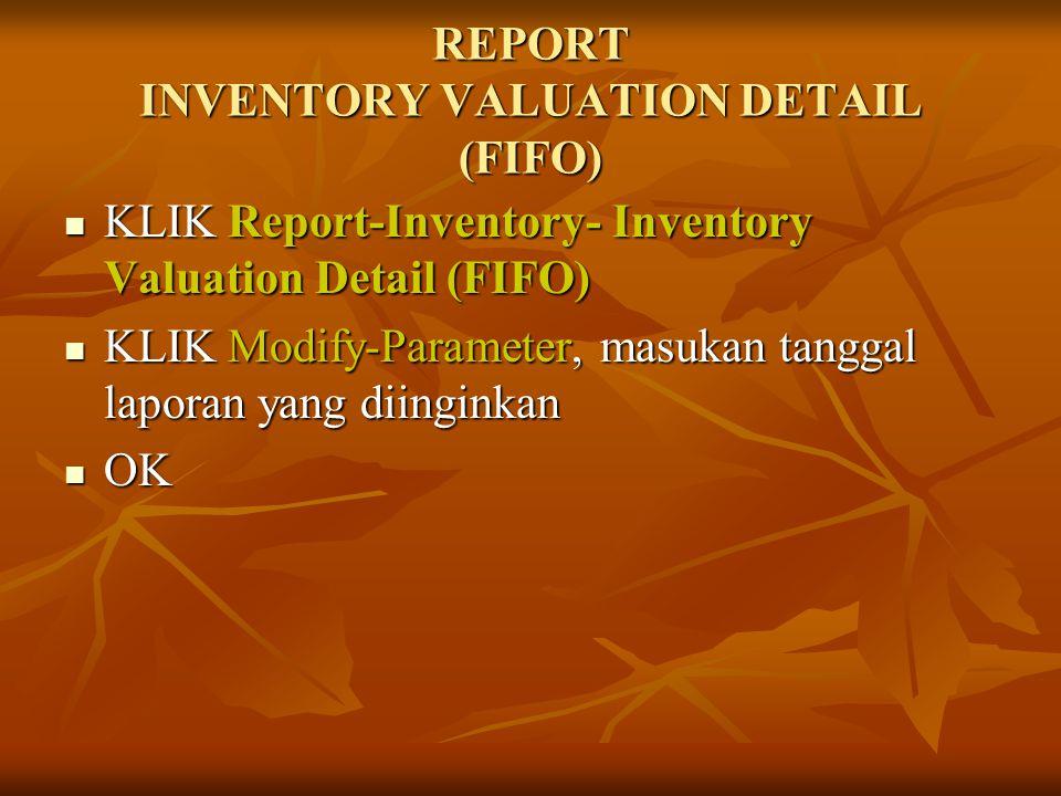REPORT INVENTORY VALUATION DETAIL (FIFO) KLIK Report-Inventory- Inventory Valuation Detail (FIFO) KLIK Report-Inventory- Inventory Valuation Detail (F