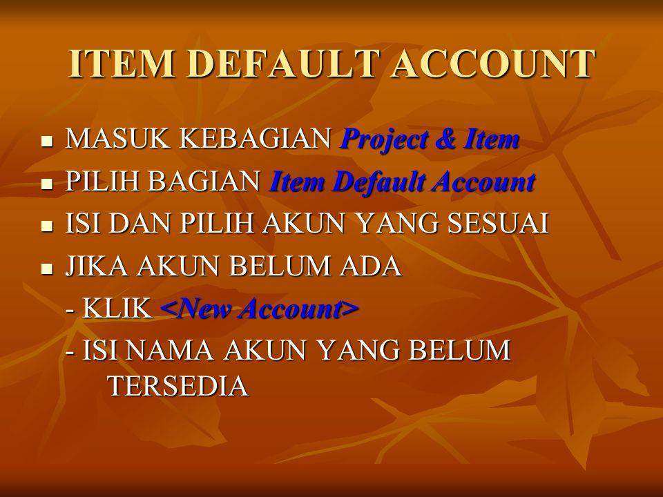 ITEM DEFAULT ACCOUNT MASUK KEBAGIAN Project & Item MASUK KEBAGIAN Project & Item PILIH BAGIAN Item Default Account PILIH BAGIAN Item Default Account I