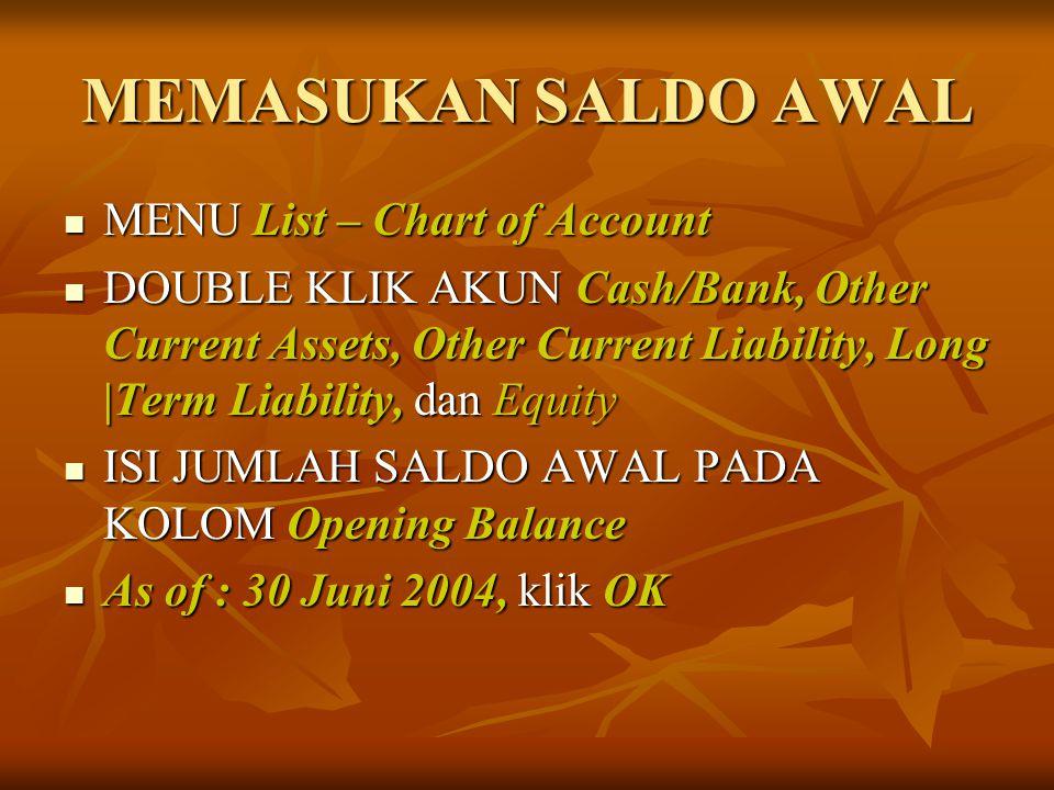 MEMASUKAN SALDO AWAL MENU List – Chart of Account MENU List – Chart of Account DOUBLE KLIK AKUN Cash/Bank, Other Current Assets, Other Current Liabili