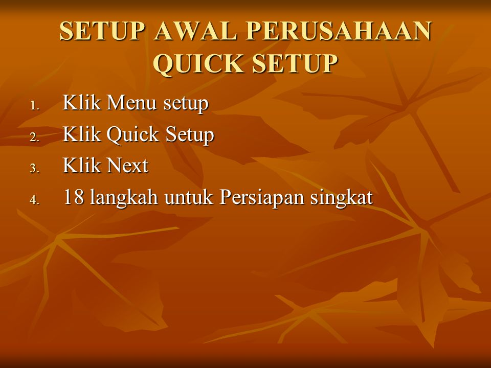 SETUP AWAL PERUSAHAAN QUICK SETUP 1. Klik Menu setup 2. Klik Quick Setup 3. Klik Next 4. 18 langkah untuk Persiapan singkat