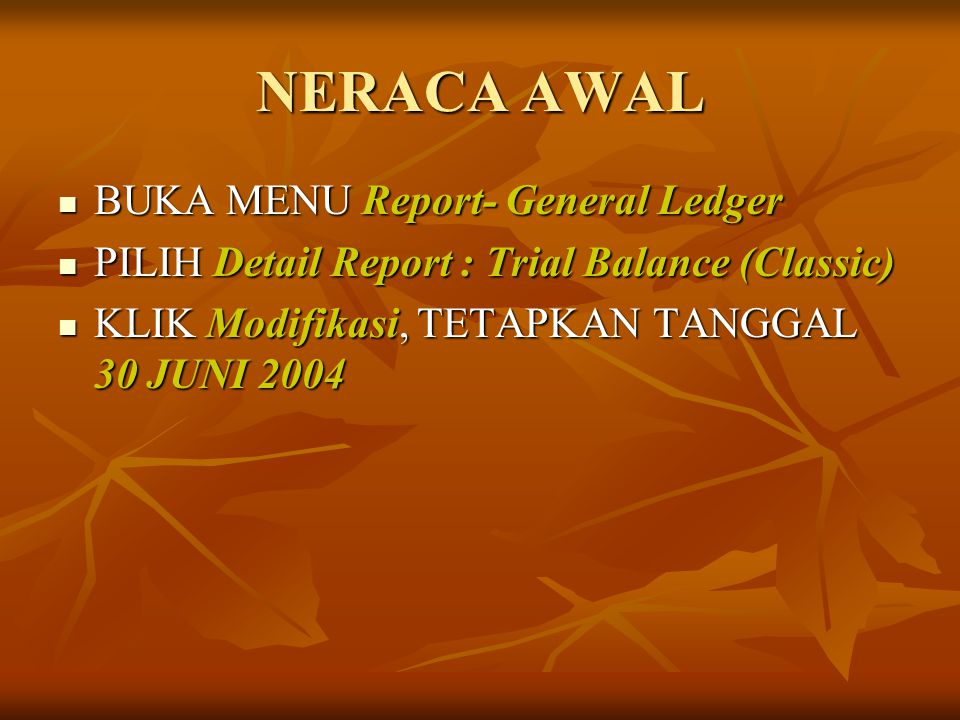 NERACA AWAL BUKA MENU Report- General Ledger BUKA MENU Report- General Ledger PILIH Detail Report : Trial Balance (Classic) PILIH Detail Report : Tria