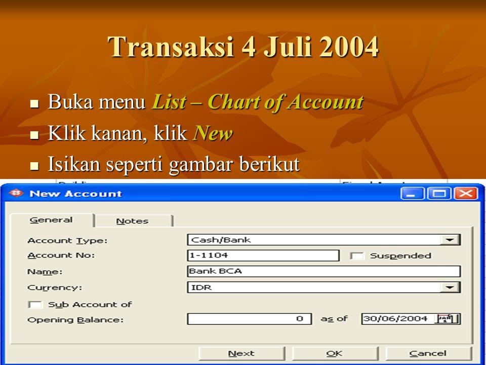 Transaksi 4 Juli 2004 Buka menu List – Chart of Account Buka menu List – Chart of Account Klik kanan, klik New Klik kanan, klik New Isikan seperti gam