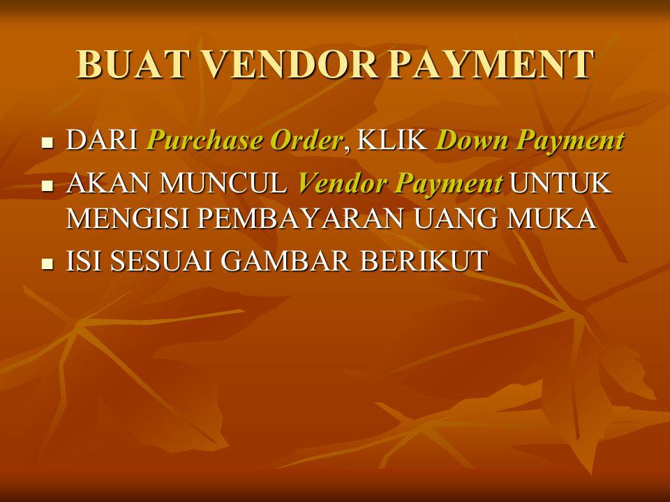 BUAT VENDOR PAYMENT DARI Purchase Order, KLIK Down Payment DARI Purchase Order, KLIK Down Payment AKAN MUNCUL Vendor Payment UNTUK MENGISI PEMBAYARAN