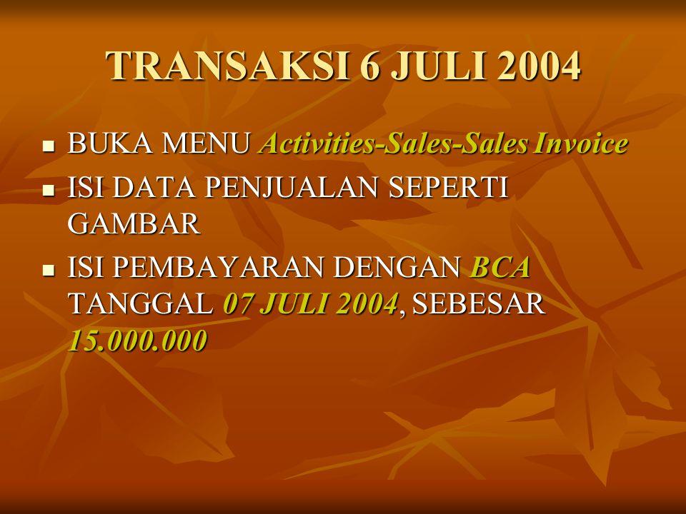 TRANSAKSI 6 JULI 2004 BUKA MENU Activities-Sales-Sales Invoice BUKA MENU Activities-Sales-Sales Invoice ISI DATA PENJUALAN SEPERTI GAMBAR ISI DATA PEN